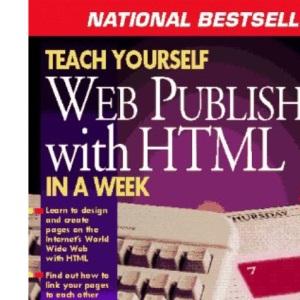 Teach Yourself HTML Web Publishing in a Week (Sams Teach Yourself S.)