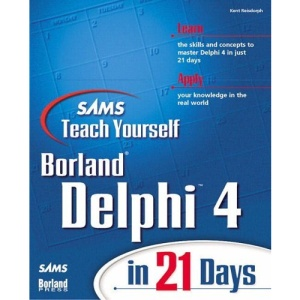 Teach Yourself Delphi 4 in 21 Days (Sams Teach Yourself)