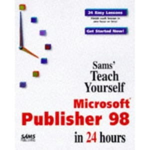 Sams Teach Yourself Microsoft Publisher 98 in 24 Hours