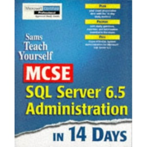 Teach Yourself MCSE SQL Server 6.5 Administration in 14 Days (Sams Teach Yourself)