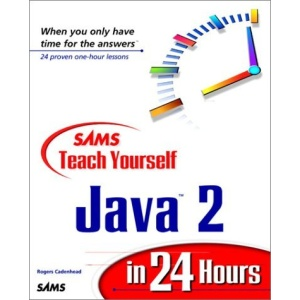 Teach Yourself Java 2 in 24 Hours (Sams Teach Yourself in 24 Hours Series)