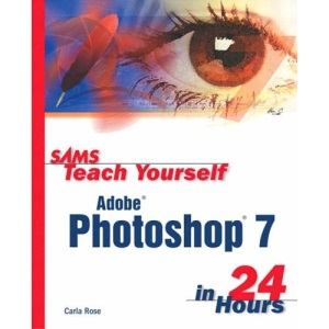Sams Teach Yourself Adobe Photoshop 7 in 24 Hours (Sams Teach Yourself in 24 Hours)