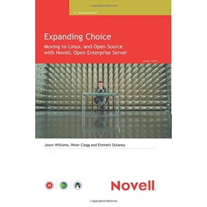 Expanding Choice: Moving to Linux and Open Source with Novell Open Enterprise Server (Novell Press)