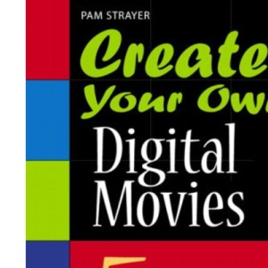 Create Your Own Digital Movies: Using What You Already Know