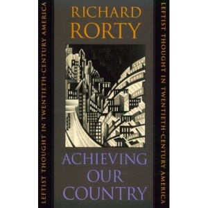 Achieving Our Country: Leftist Thought in Twentieth-century America (William E.Massey Senior Lectures in the History of American Civilization)