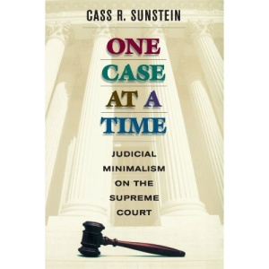 One Case at a Time: Judicial Minimalism on the Supreme Court