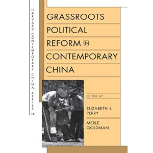 Grassroots Political Reform in Contemporary China (Harvard Contemporary China)