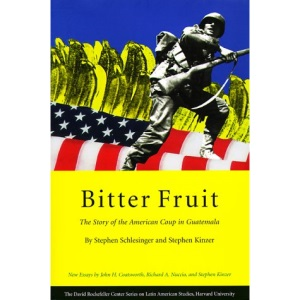 Bitter Fruit: The Story of the American Coup in Guatemala (David Rockefeller Centre for Latin American Studies)
