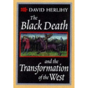 The Black Death and the Transformation of the West (European History Series)
