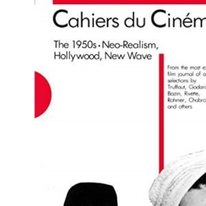 Cahiers Du Cinema: 1950s: Neo-Realism, Hollywood, New Wave v. 1 (Harvard Film Studies)