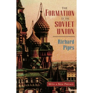 The Formation of the Soviet Union: Communism and Nationalism, 1917-23 (Russian Research Centre Studies)