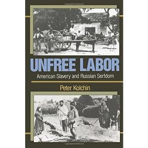 Unfree Labor: American Slavery and Russian Serfdom (Belknap Press)