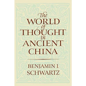 The World of Thought in Ancient China (Belknap Press)