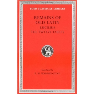 Remains of Old Latin: Lucilius. The Laws of the XII Tables v. 3 (Loeb Classical Library)