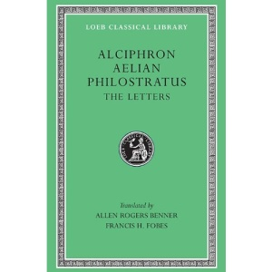 The Letters: Alciphron, Aelian, and Philostratus (Loeb Classical Library)