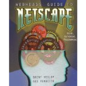 Webheads Guide to Netscape: Customizing the Most Popular Web Browser