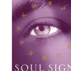 Soul Signs: How Your Sun Sign Reveals Your Personal Path to Fulfilment, Growth and Happiness