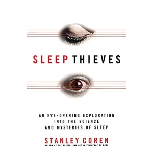 Sleep Thieves: An Eye-Opening Exploration Into the Science and Mysteries of Sleep