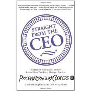 Straight from the CEO: The World's Top Business Leaders Reveal Ideas That Every Manager Can Use