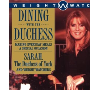 Dining with the Duchess: Making Everyday Meals a Special Occasion