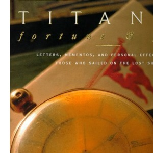 Titanic Fortune and Fate: Personal Effects from Those on the Lost Ship