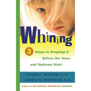 Whining: 3 Steps to Stopping it before the Tears and Tantrums Start