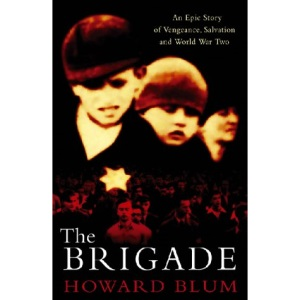 The Brigade: An Epic Story of Vengeance, Salvation and World War II