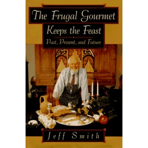 The Frugal Gourmet Keeps the Feast: Past Present and Future