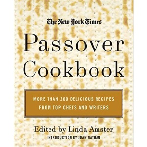 New York Times Passover Cookbook: More Than 200 Delicious Recipes From Top Chefs And Writers