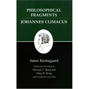 Kierkegaard's Writings, VII: Philosophical Fragments, or a Fragment of Philosophy/Johannes Climacus, or De omnibus dubitandum est. (Two books in one ... Climacus, or De Omnibus Dubitandum Est. v. 7