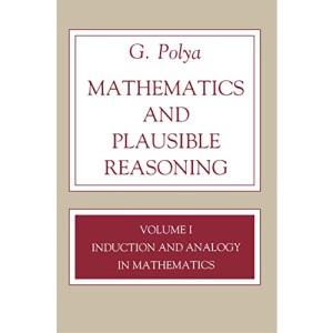 Mathematics and Plausible Reasoning, Volume 1: Induction and Analogy in Mathematics: Induction and Analogy in Mathematics v. 1