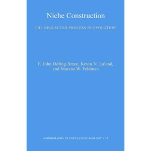 Niche Construction: The Neglected Process in Evolution (MPB-37) (Monographs in Population Biology)