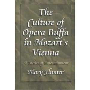 The Culture of Opera Buffa in Mozart's Vienna: A Poetics of Entertainment (Princeton Studies in Opera)