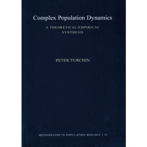 Complex Population Dynamics: A Theoretical/Empirical Synthesis (MPB-35) (Monographs in Population Biology)