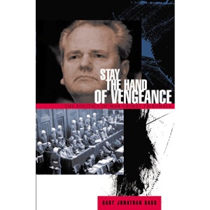 Stay the Hand of Vengeance: The Politics of War Crimes Tribunals (Princeton Studies in International History and Politics)