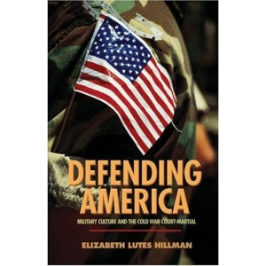 Defending America: Military Culture and the Cold War Court-Martial (Politics & Society in Twentieth Century America)