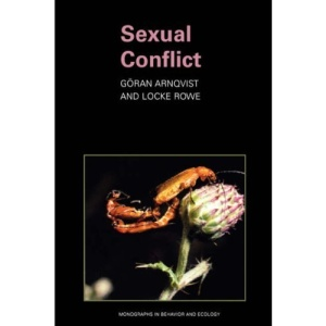 Sexual Conflict:: Monographs in Behaviour and Ecology (Monographs in Behavior and Ecology)