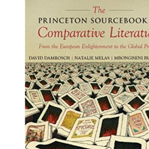 The Princeton Sourcebook in Comparative Literature: From the European Enlightenment to the Global Present: 22 (Translation/Transnation)