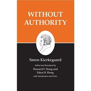 Kierkegaard's Writings, XVIII: Without Authority