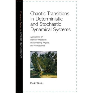 Chaotic Transitions in Deterministic and Stochastic Dynamical Systems: Applications of Melnikov Processes in Engineering, Physics, and Neuroscience (Princeton Series in Applied Mathematics)