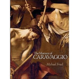 The Moment of Caravaggio (The A. W. Mellon Lectures in the Fine Arts)
