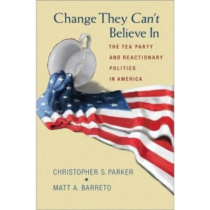 Change They Can't Believe In: The Tea Party and Reactionary Politics in America