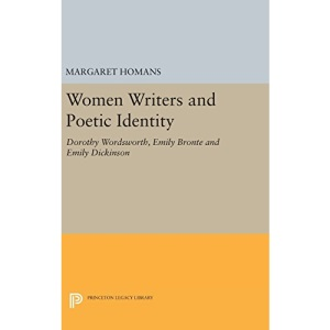 Women Writers and Poetic Identity: Dorothy Wordsworth, Emily Bronte and Emily Dickinson: 646 (Princeton Legacy Library)