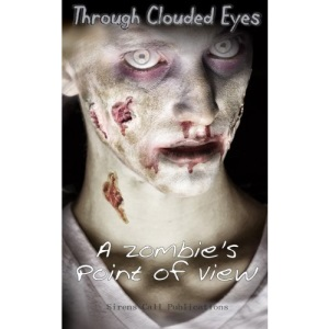 Through Clouded Eyes: A Zombie's Point of View
