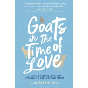 Goats in the Time of Love: A Martha's Vineyard love story with goats, a dog, and some recipes