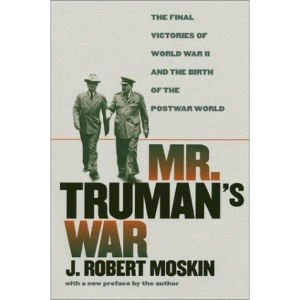 Mr.Truman's War: The Final Victories of World War II and the Birth of the Postwar World (Modern War Studies)