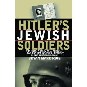 Hitler's Jewish Soldiers: The Untold Story of Nazi Racial Laws and Men of Jewish Descent in the German Military (Modern War Studies)