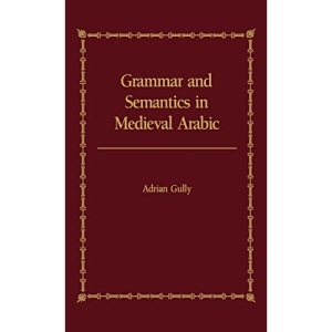 Grammar and Semantics in Medieval Arabic: A Study of Ibn-Hisham's Mughni l-Labib