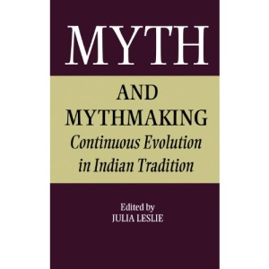 Myth and Mythmaking: Continuous Evolution in Indian Tradition (SOAS Collected Papers on South Asia)