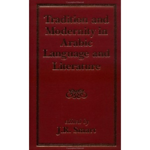 Shaban Memorial Conference: Tradition and Modernity in Arabic Language and Literature 3rd, 1994, Exeter